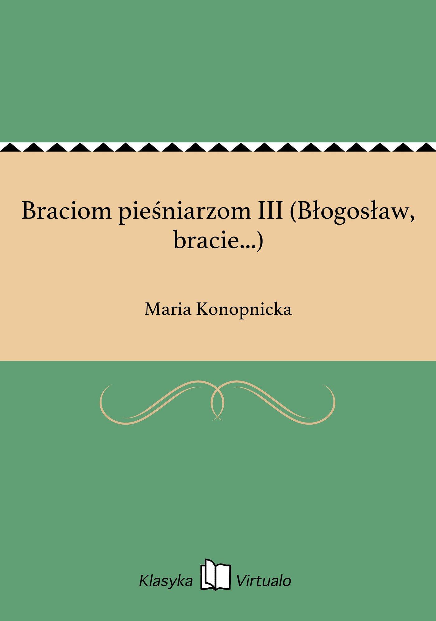 Braciom pieśniarzom III (Błogosław, bracie...) - Ebook (Książka EPUB) do pobrania w formacie EPUB