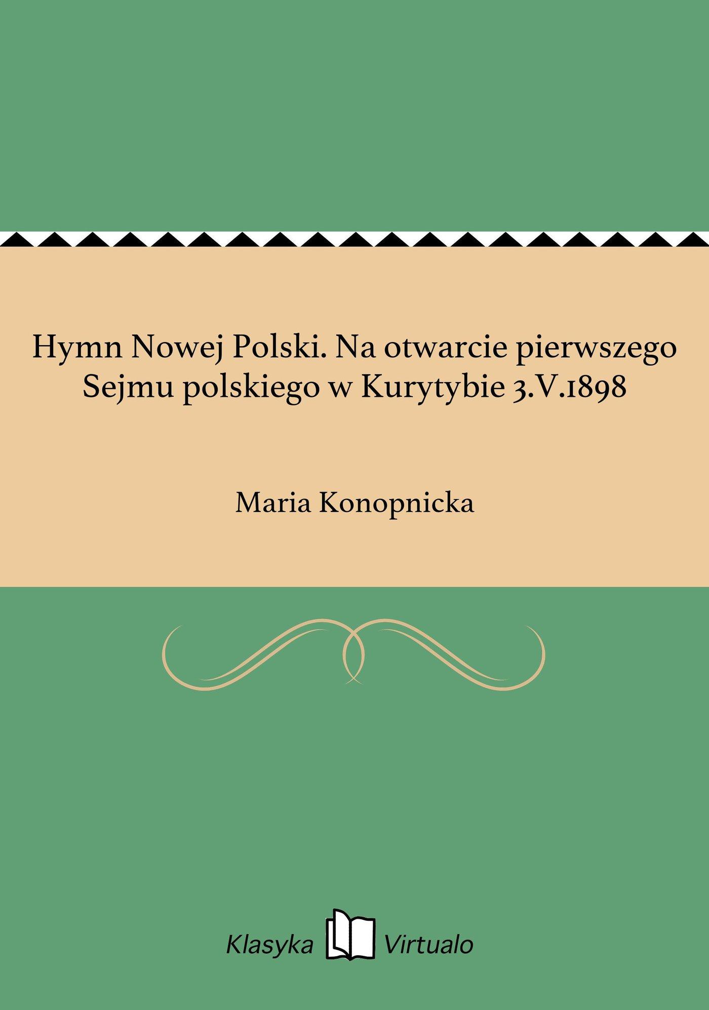 Hymn Nowej Polski. Na otwarcie pierwszego Sejmu polskiego w Kurytybie 3.V.1898 - Ebook (Książka EPUB) do pobrania w formacie EPUB