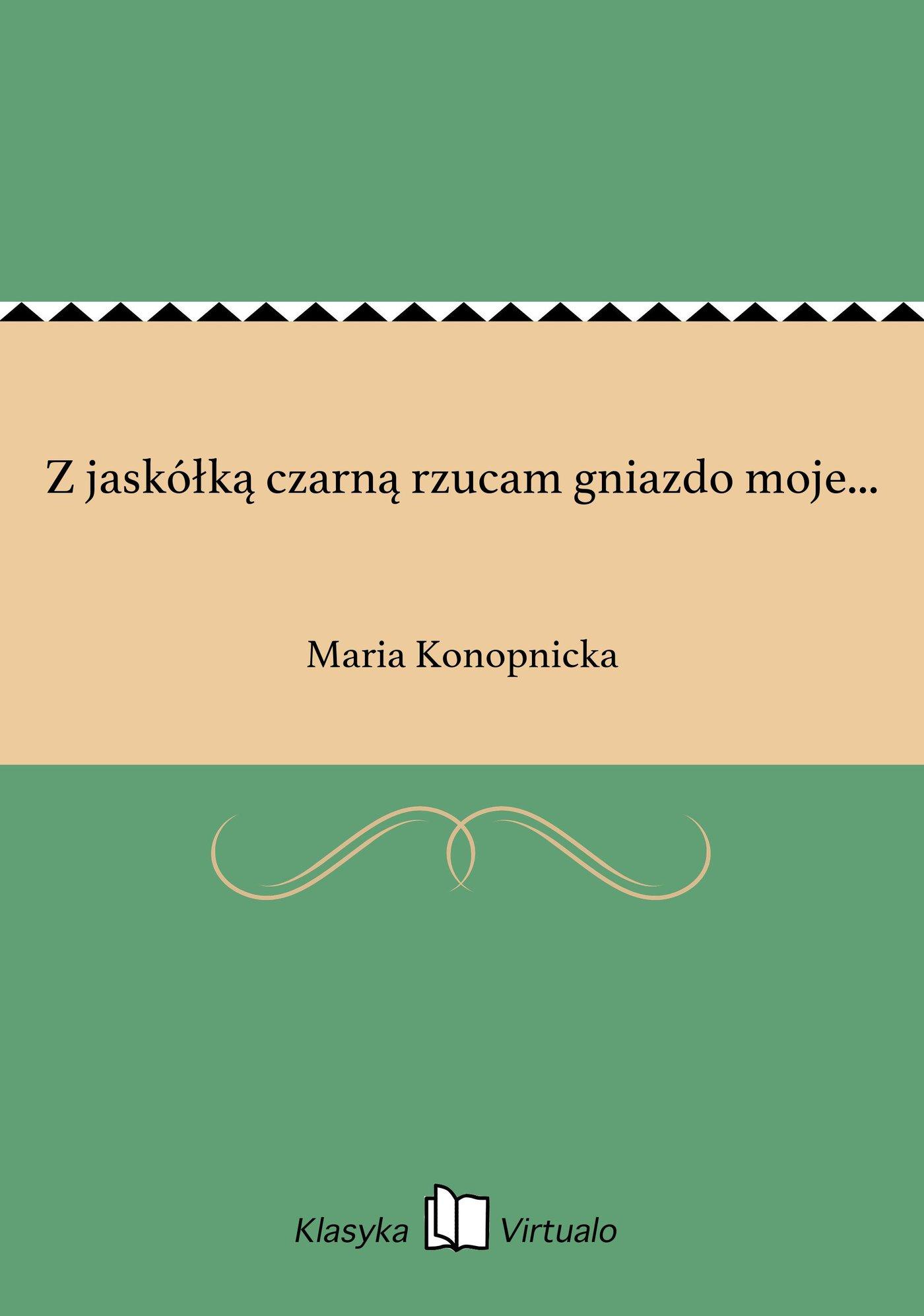 Z jaskółką czarną rzucam gniazdo moje... - Ebook (Książka EPUB) do pobrania w formacie EPUB