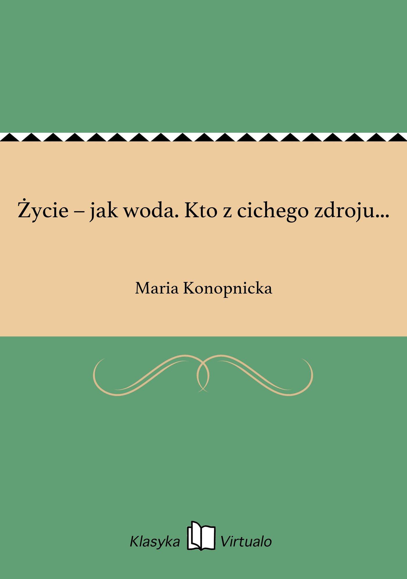 Życie – jak woda. Kto z cichego zdroju... - Ebook (Książka EPUB) do pobrania w formacie EPUB