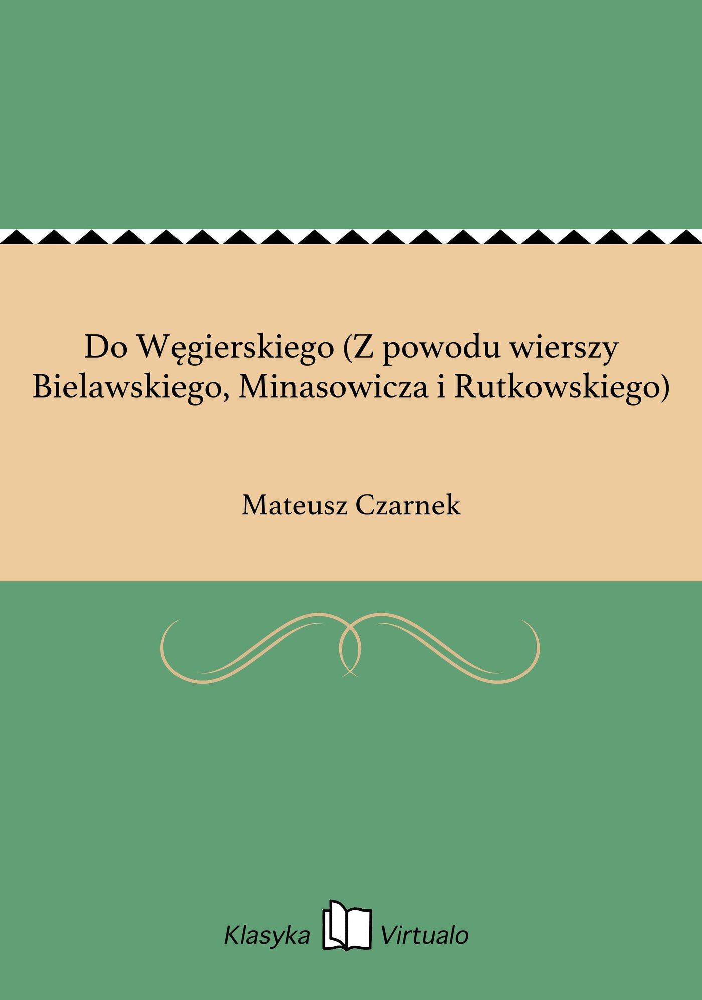 Do Węgierskiego (Z powodu wierszy Bielawskiego, Minasowicza i Rutkowskiego) - Ebook (Książka EPUB) do pobrania w formacie EPUB
