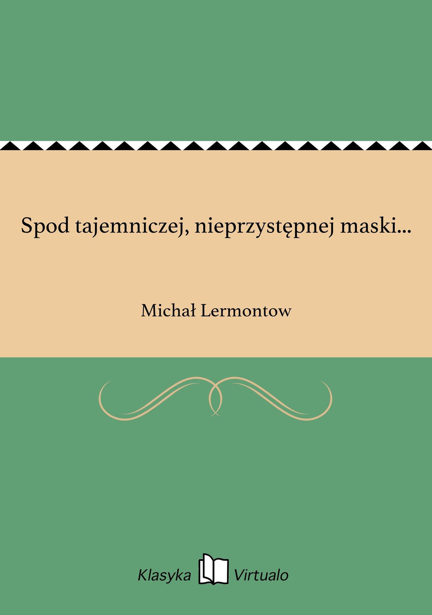 Spod tajemniczej, nieprzystępnej maski... - Ebook (Książka EPUB) do pobrania w formacie EPUB