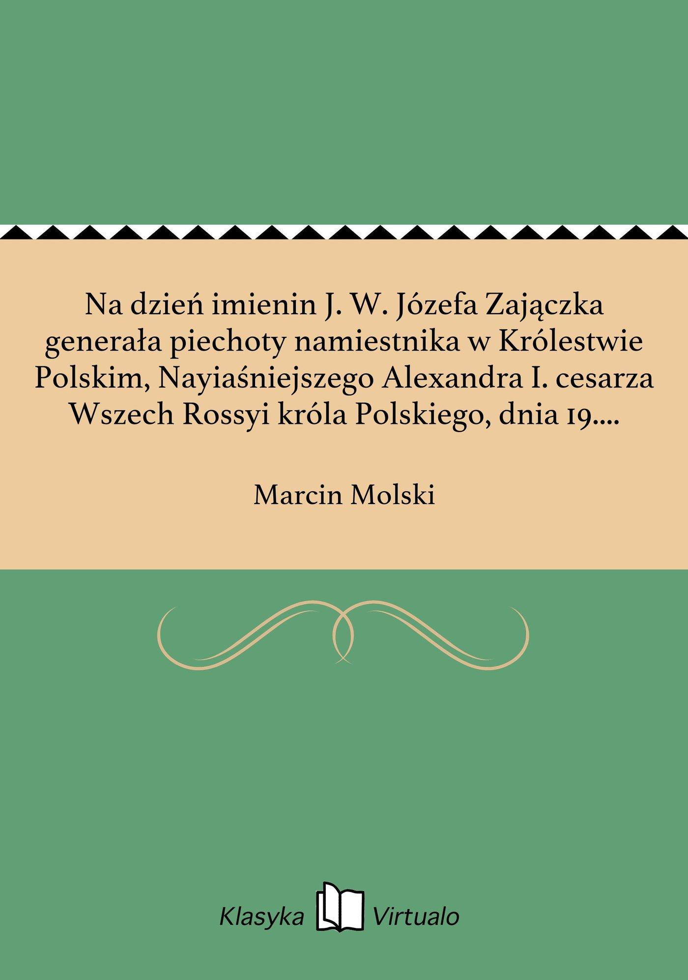Na dzień imienin J. W. Józefa Zajączka generała piechoty namiestnika w Królestwie Polskim, Nayiaśniejszego Alexandra I. cesarza Wszech Rossyi króla Polskiego, dnia 19. marca 1816 roku. - Ebook (Książka EPUB) do pobrania w formacie EPUB