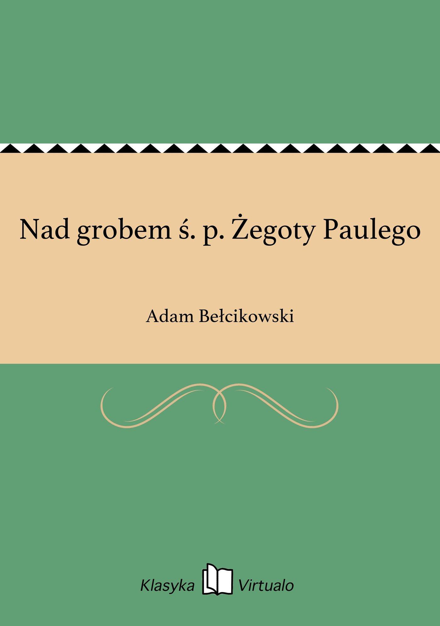 Nad grobem ś. p. Żegoty Paulego - Ebook (Książka EPUB) do pobrania w formacie EPUB