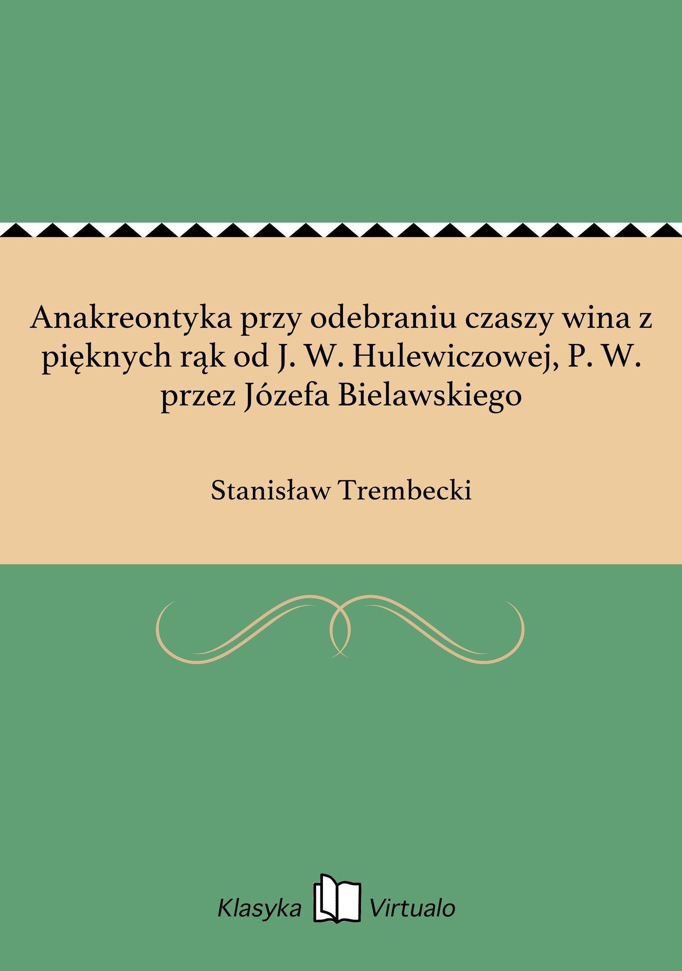 Anakreontyka przy odebraniu czaszy wina z pięknych rąk od J. W. Hulewiczowej, P. W. przez Józefa Bielawskiego - Ebook (Książka EPUB) do pobrania w formacie EPUB