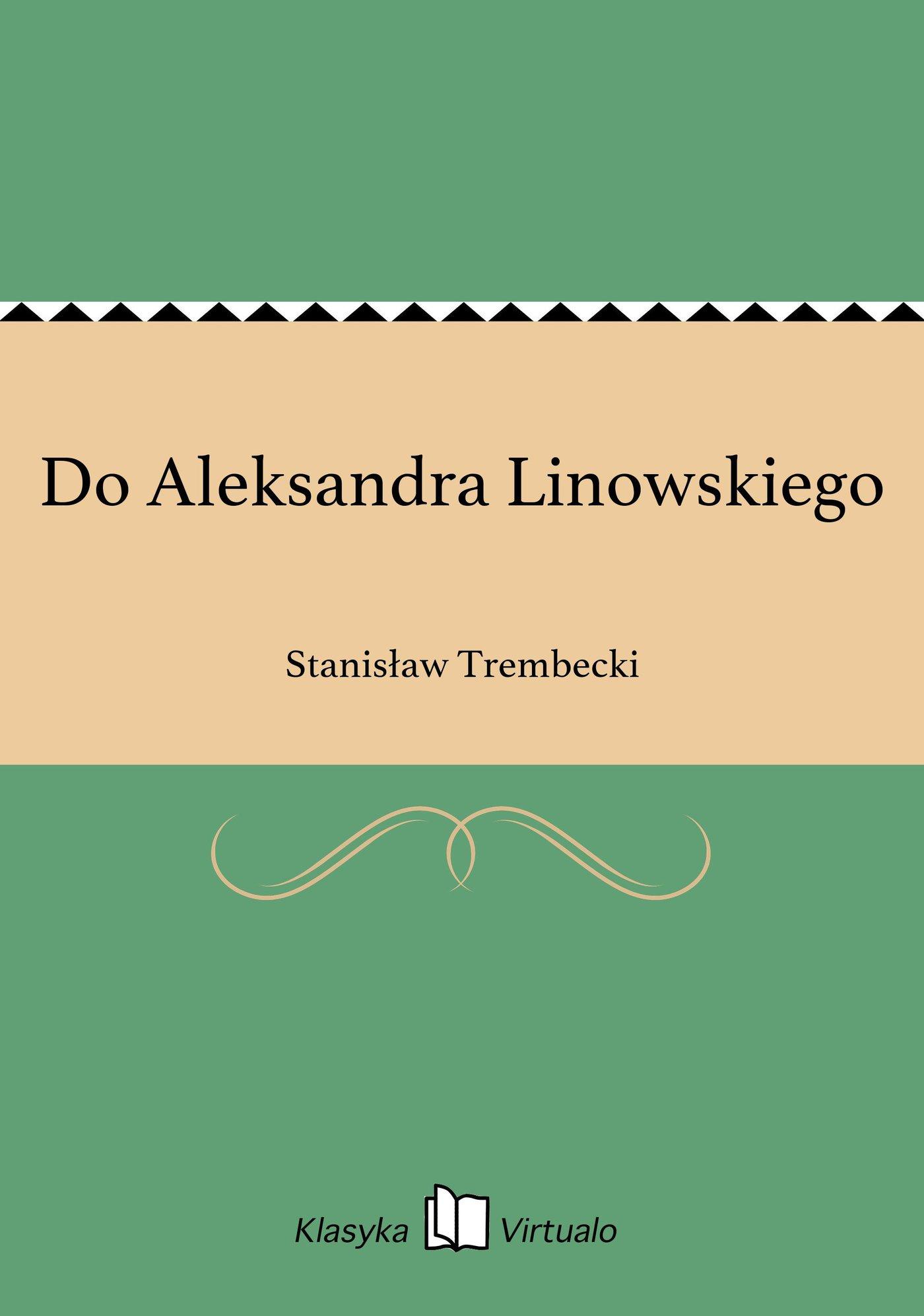 Do Aleksandra Linowskiego - Ebook (Książka EPUB) do pobrania w formacie EPUB