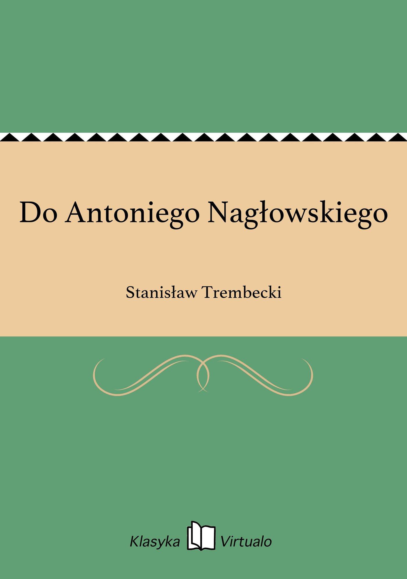 Do Antoniego Nagłowskiego - Ebook (Książka EPUB) do pobrania w formacie EPUB