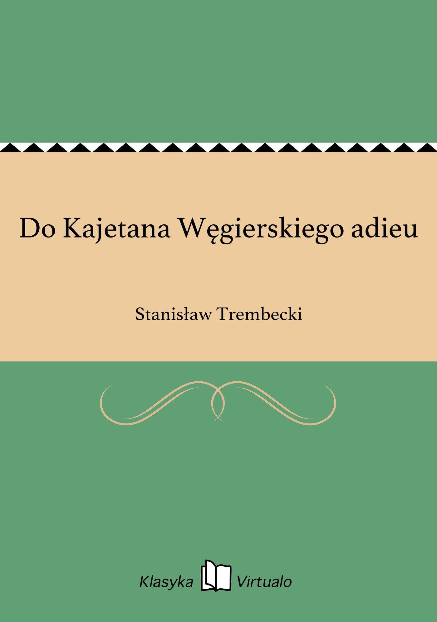 Do Kajetana Węgierskiego adieu - Ebook (Książka EPUB) do pobrania w formacie EPUB