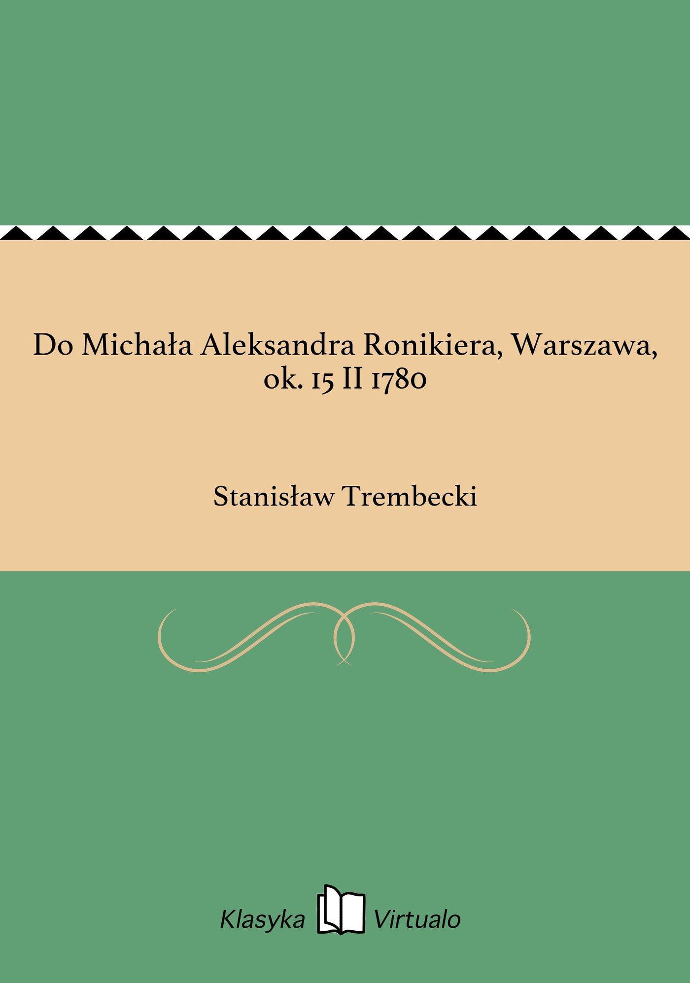 Do Michała Aleksandra Ronikiera, Warszawa, ok. 15 II 1780 - Ebook (Książka EPUB) do pobrania w formacie EPUB
