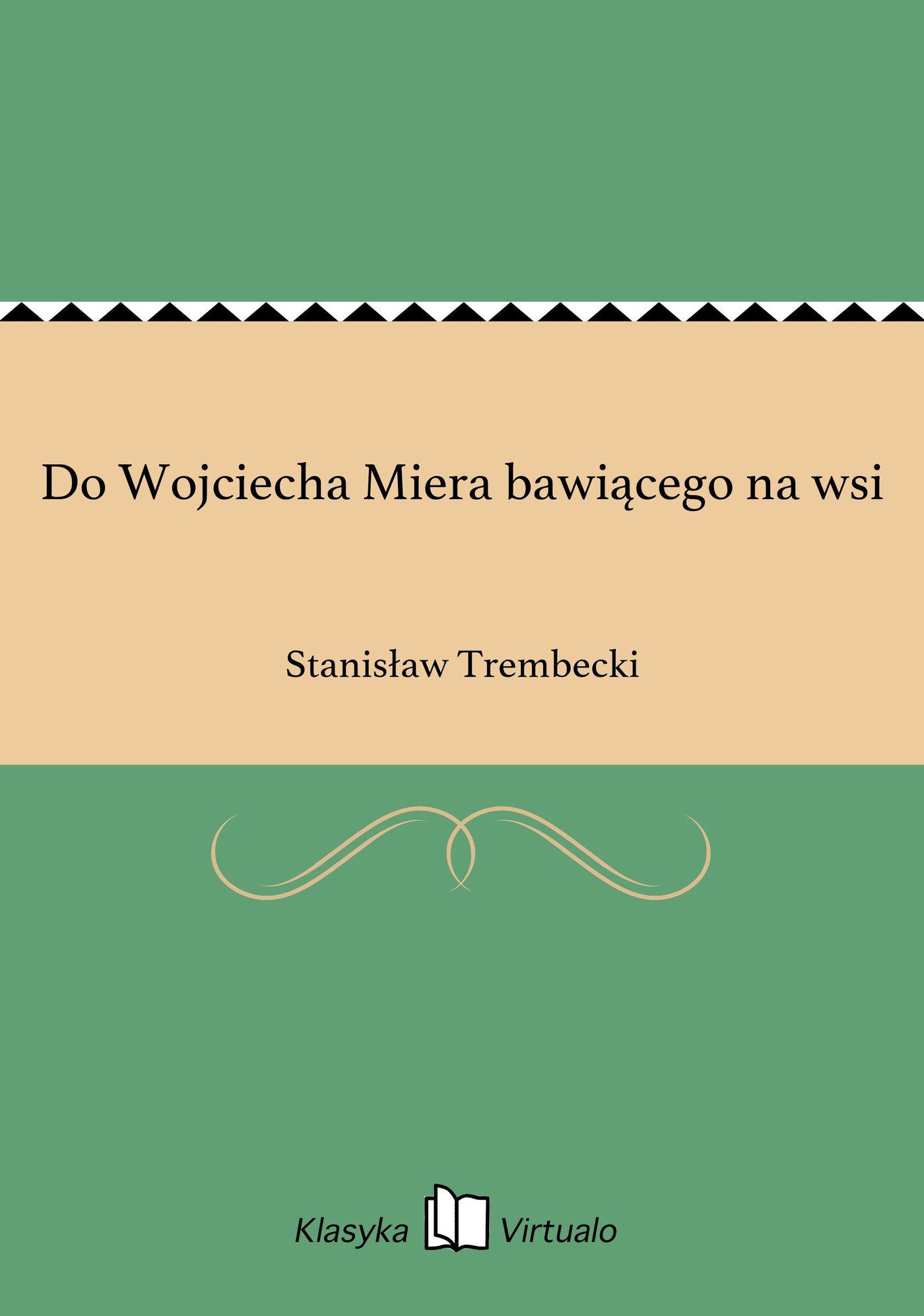Do Wojciecha Miera bawiącego na wsi - Ebook (Książka EPUB) do pobrania w formacie EPUB