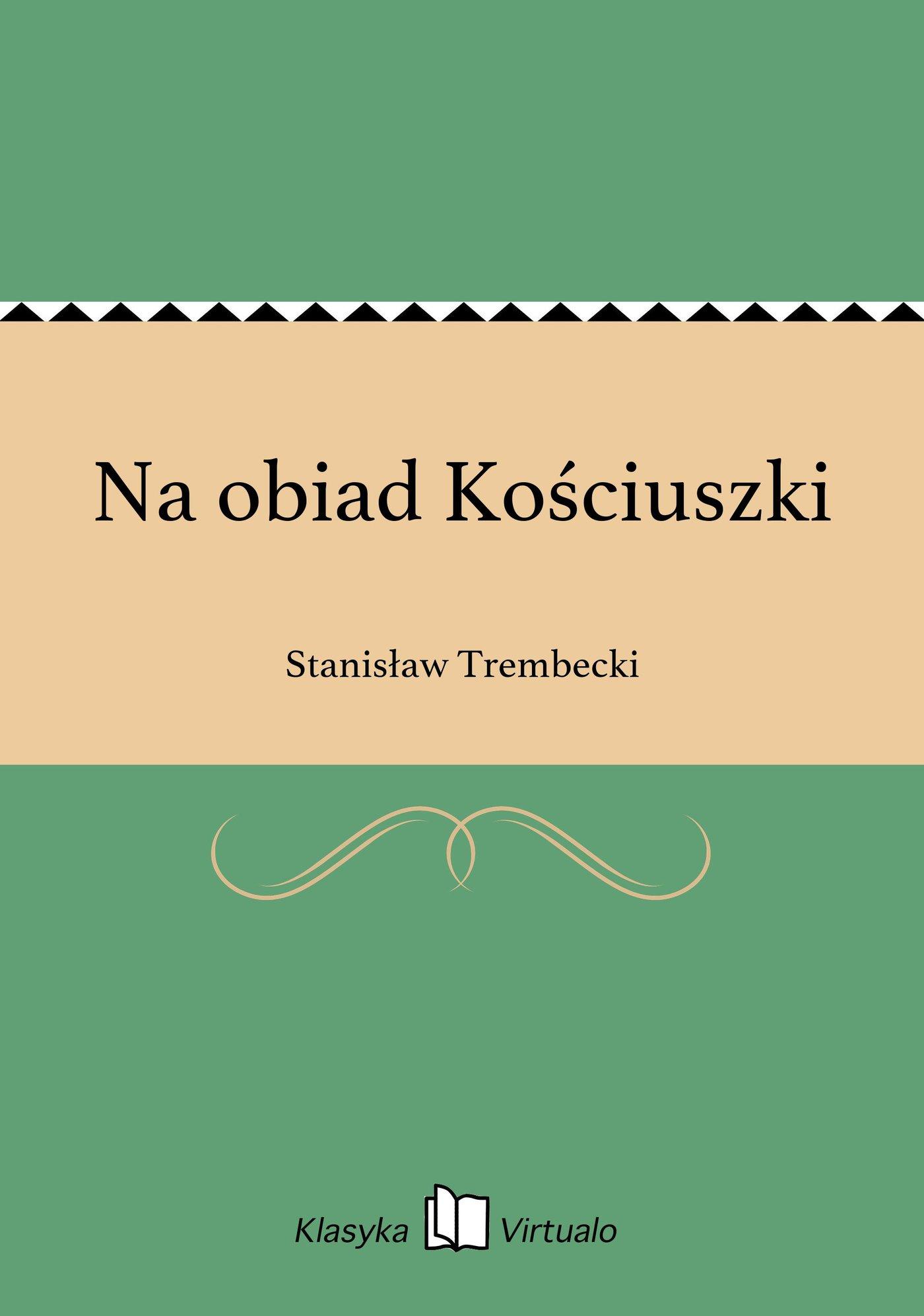 Na obiad Kościuszki - Ebook (Książka EPUB) do pobrania w formacie EPUB