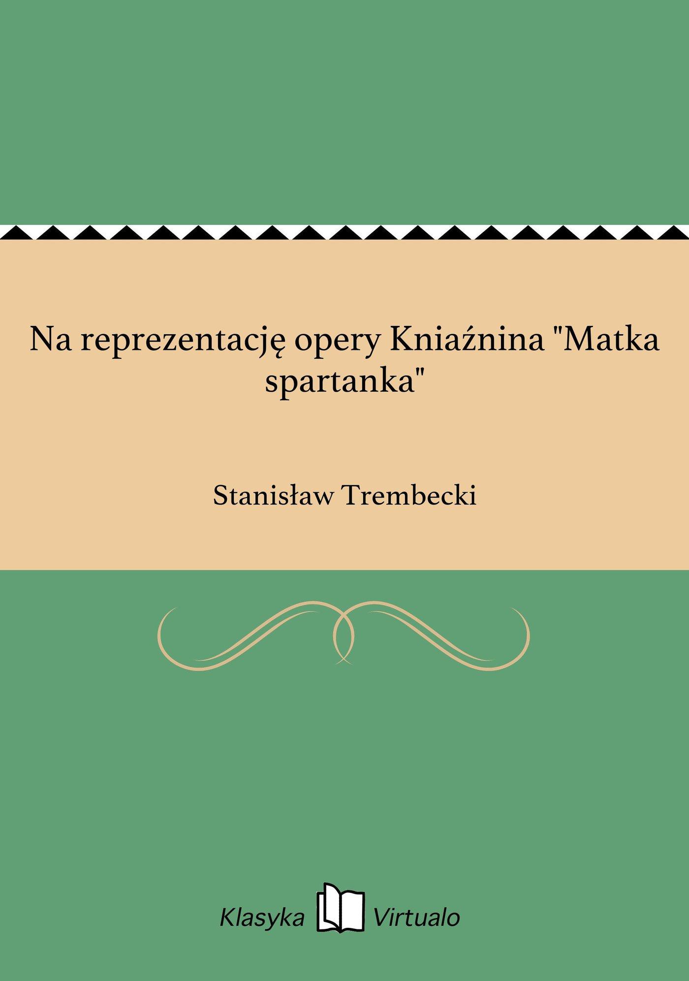 """Na reprezentację opery Kniaźnina """"Matka spartanka"""" - Ebook (Książka EPUB) do pobrania w formacie EPUB"""