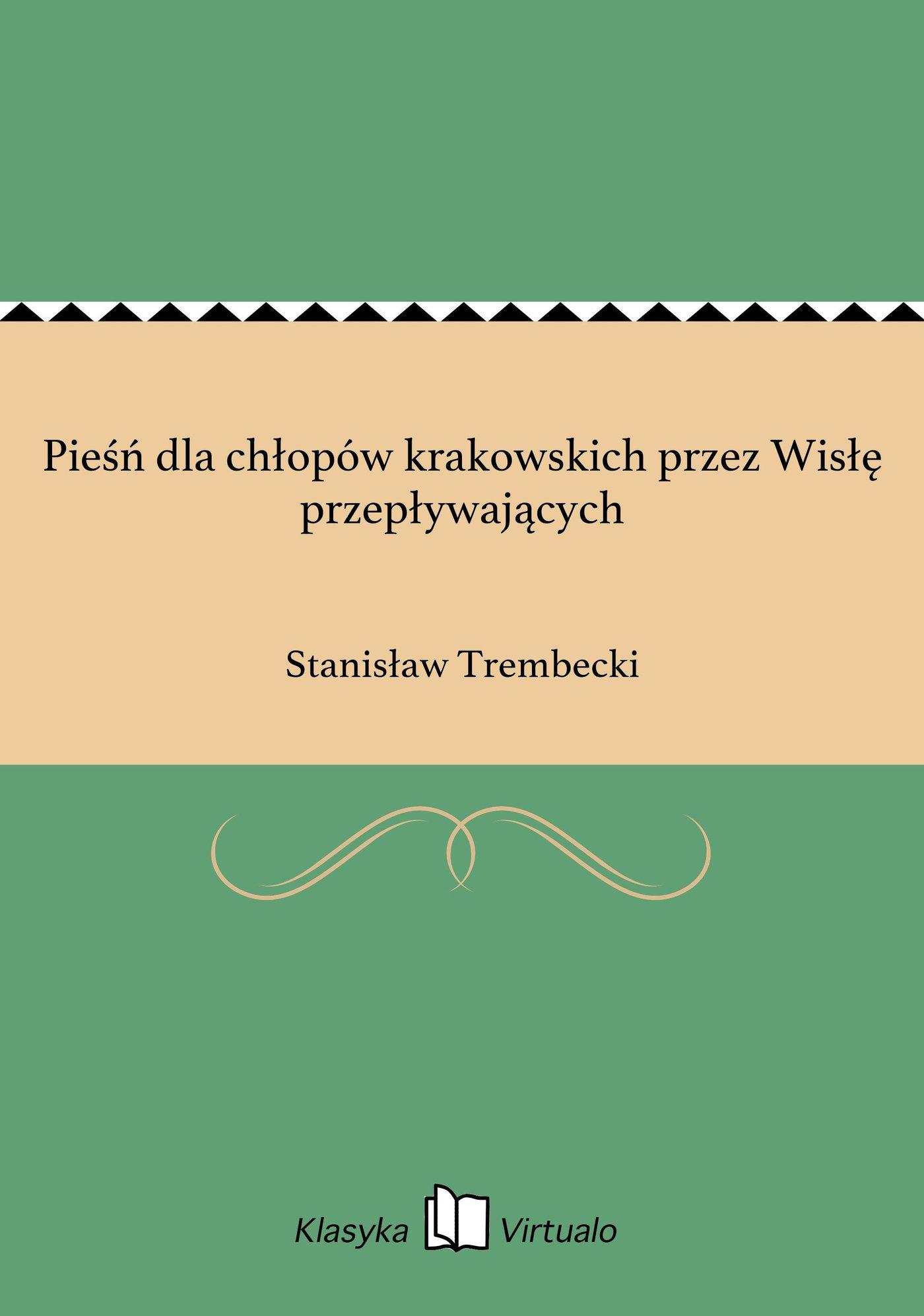 Pieśń dla chłopów krakowskich przez Wisłę przepływających - Ebook (Książka EPUB) do pobrania w formacie EPUB