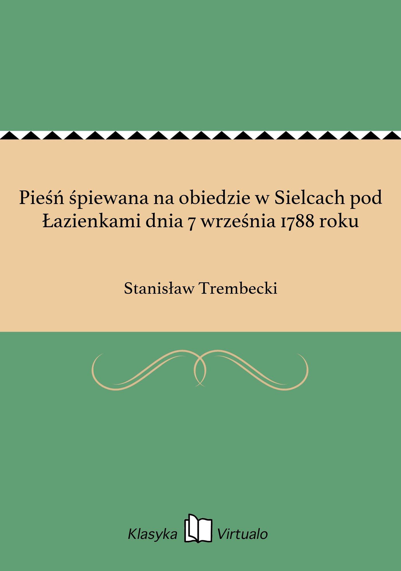 Pieśń śpiewana na obiedzie w Sielcach pod Łazienkami dnia 7 września 1788 roku - Ebook (Książka EPUB) do pobrania w formacie EPUB