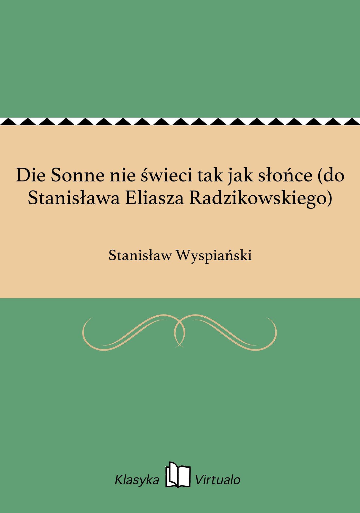 Die Sonne nie świeci tak jak słońce (do Stanisława Eliasza Radzikowskiego) - Ebook (Książka EPUB) do pobrania w formacie EPUB