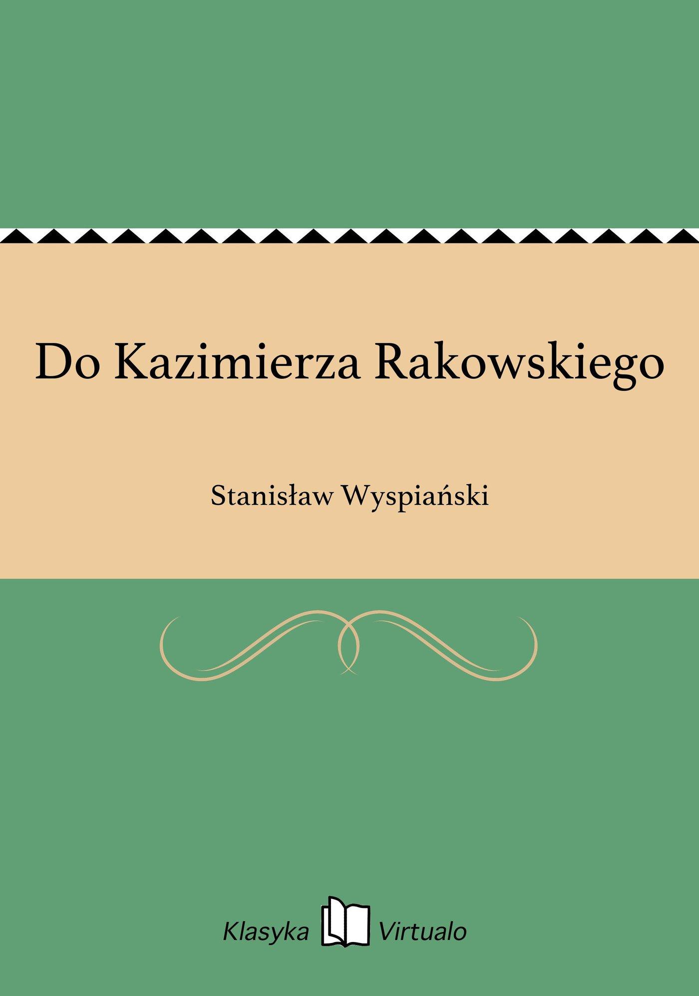 Do Kazimierza Rakowskiego - Ebook (Książka EPUB) do pobrania w formacie EPUB