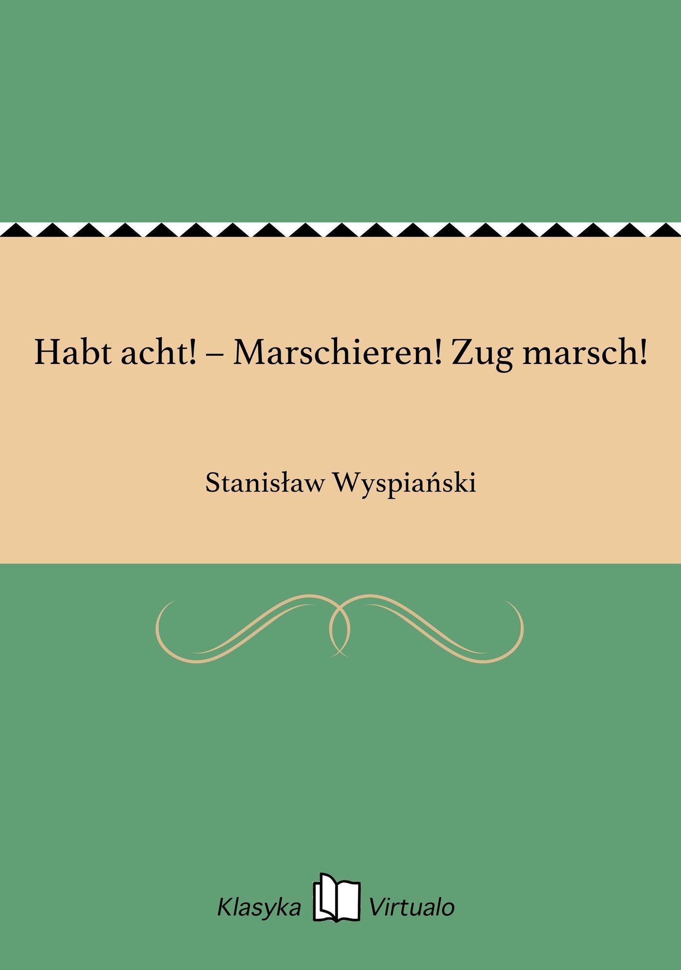 Habt acht! – Marschieren! Zug marsch! - Ebook (Książka EPUB) do pobrania w formacie EPUB