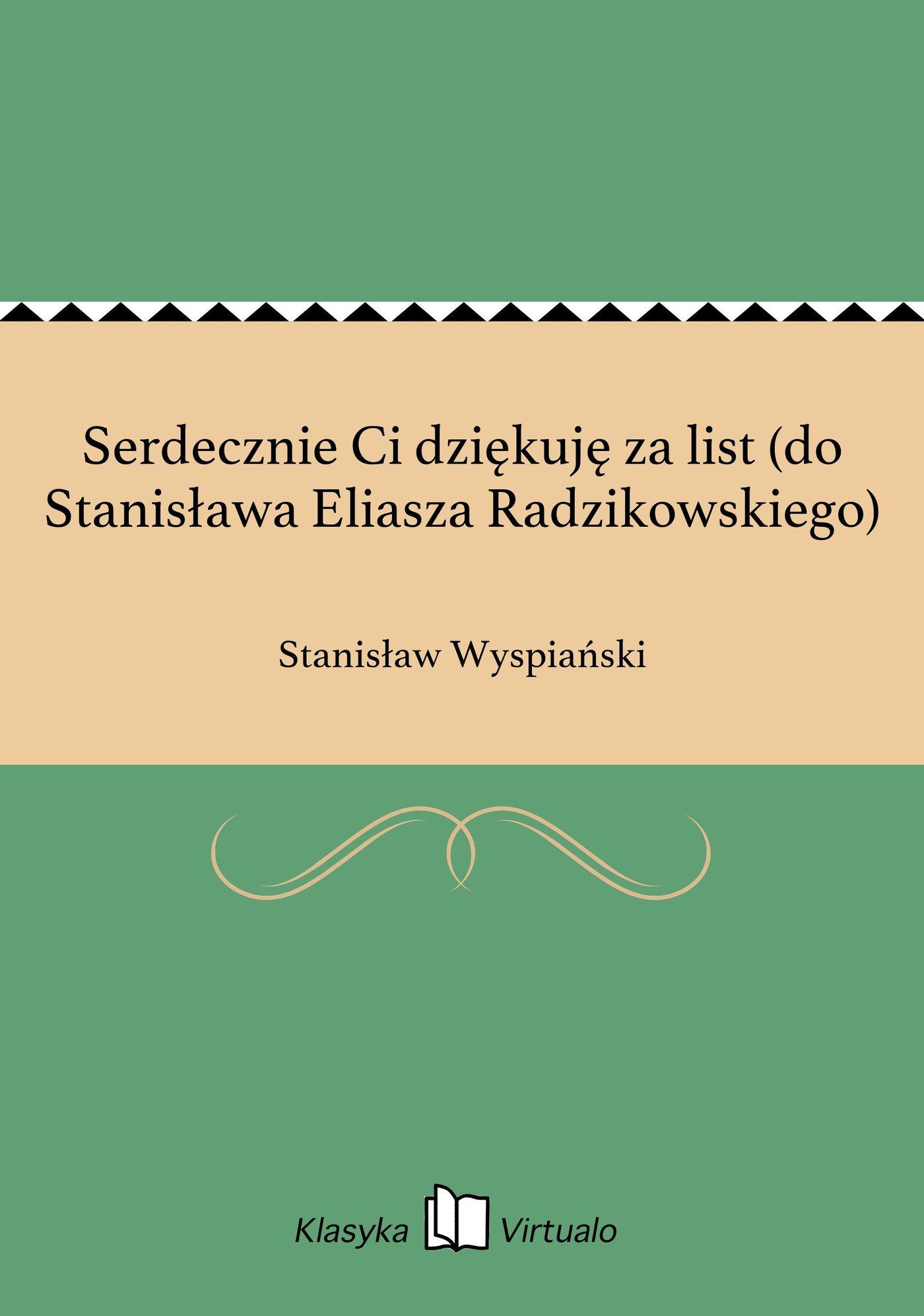 Serdecznie Ci dziękuję za list (do Stanisława Eliasza Radzikowskiego) - Ebook (Książka EPUB) do pobrania w formacie EPUB
