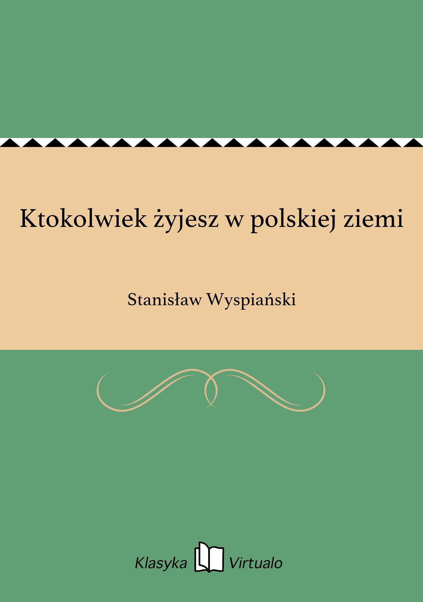 Ktokolwiek żyjesz w polskiej ziemi - Ebook (Książka EPUB) do pobrania w formacie EPUB