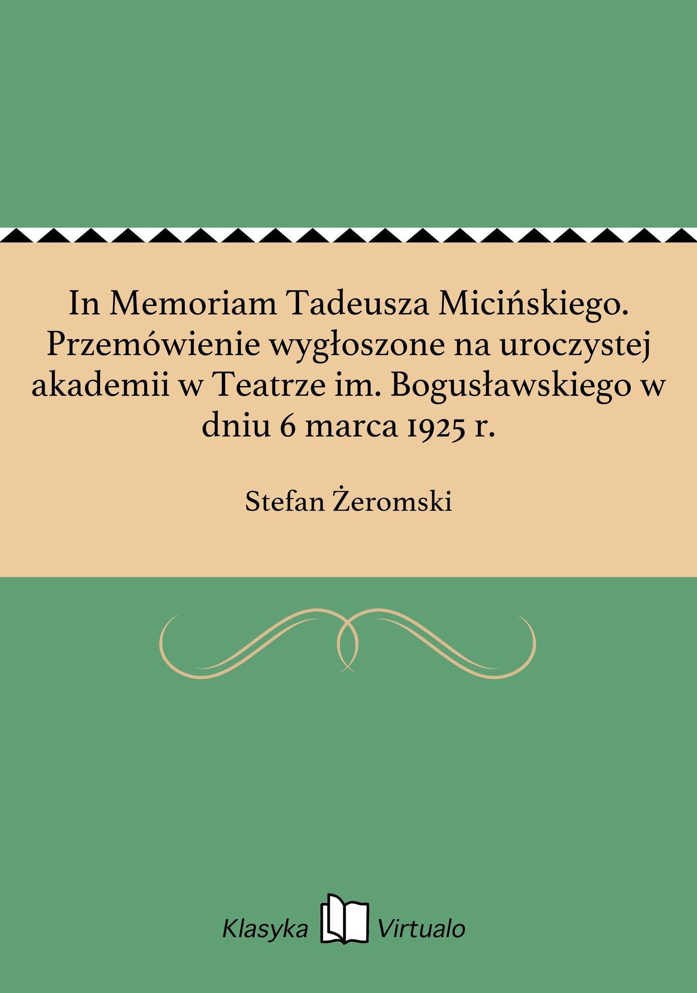 In Memoriam Tadeusza Micińskiego. Przemówienie wygłoszone na uroczystej akademii w Teatrze im. Bogusławskiego w dniu 6 marca 1925 r. - Ebook (Książka EPUB) do pobrania w formacie EPUB