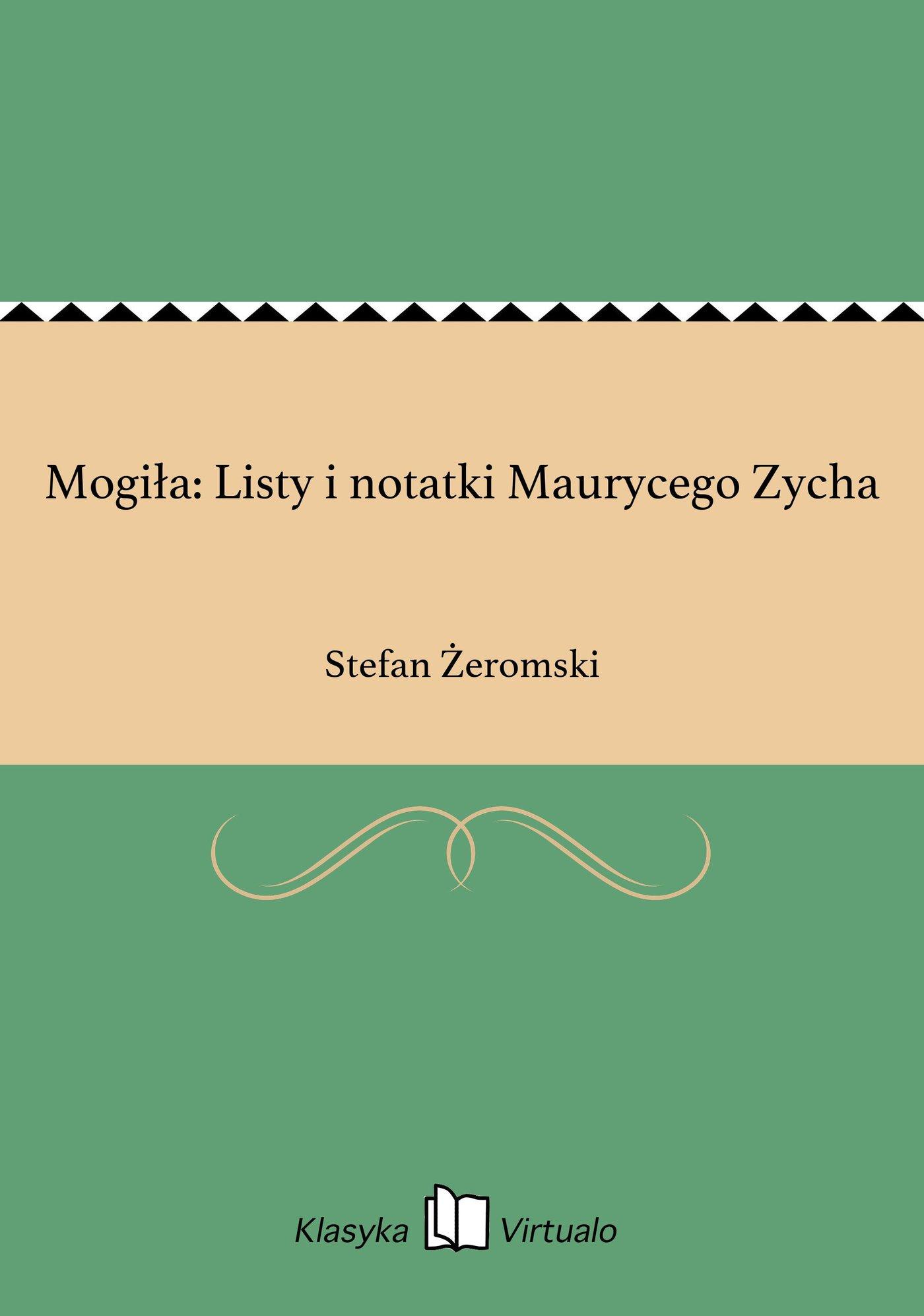 Mogiła: Listy i notatki Maurycego Zycha - Ebook (Książka EPUB) do pobrania w formacie EPUB