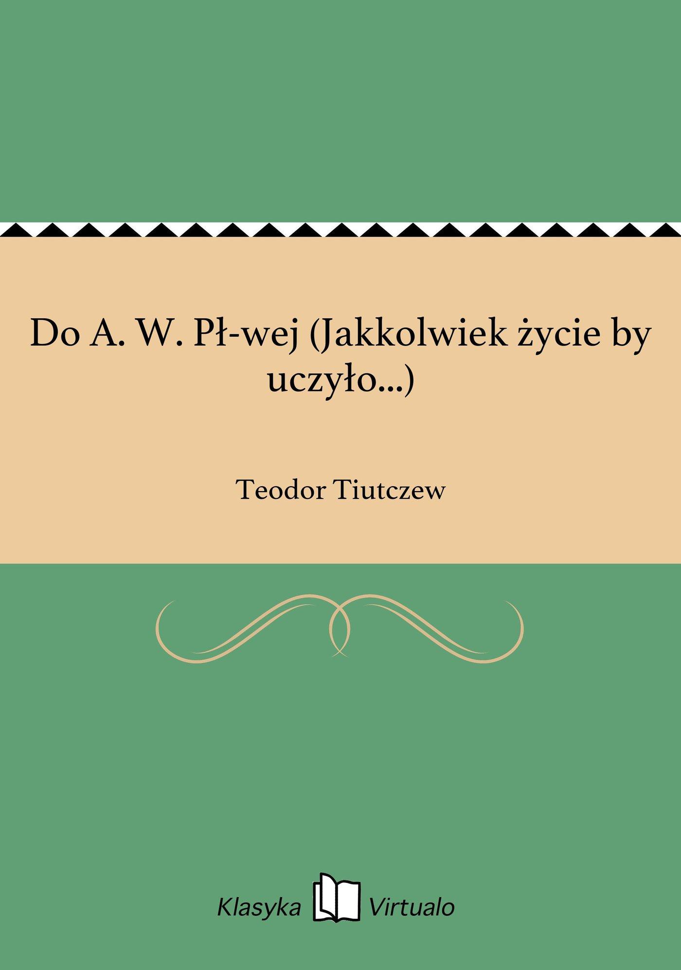 Do A. W. Pł-wej (Jakkolwiek życie by uczyło...) - Ebook (Książka EPUB) do pobrania w formacie EPUB