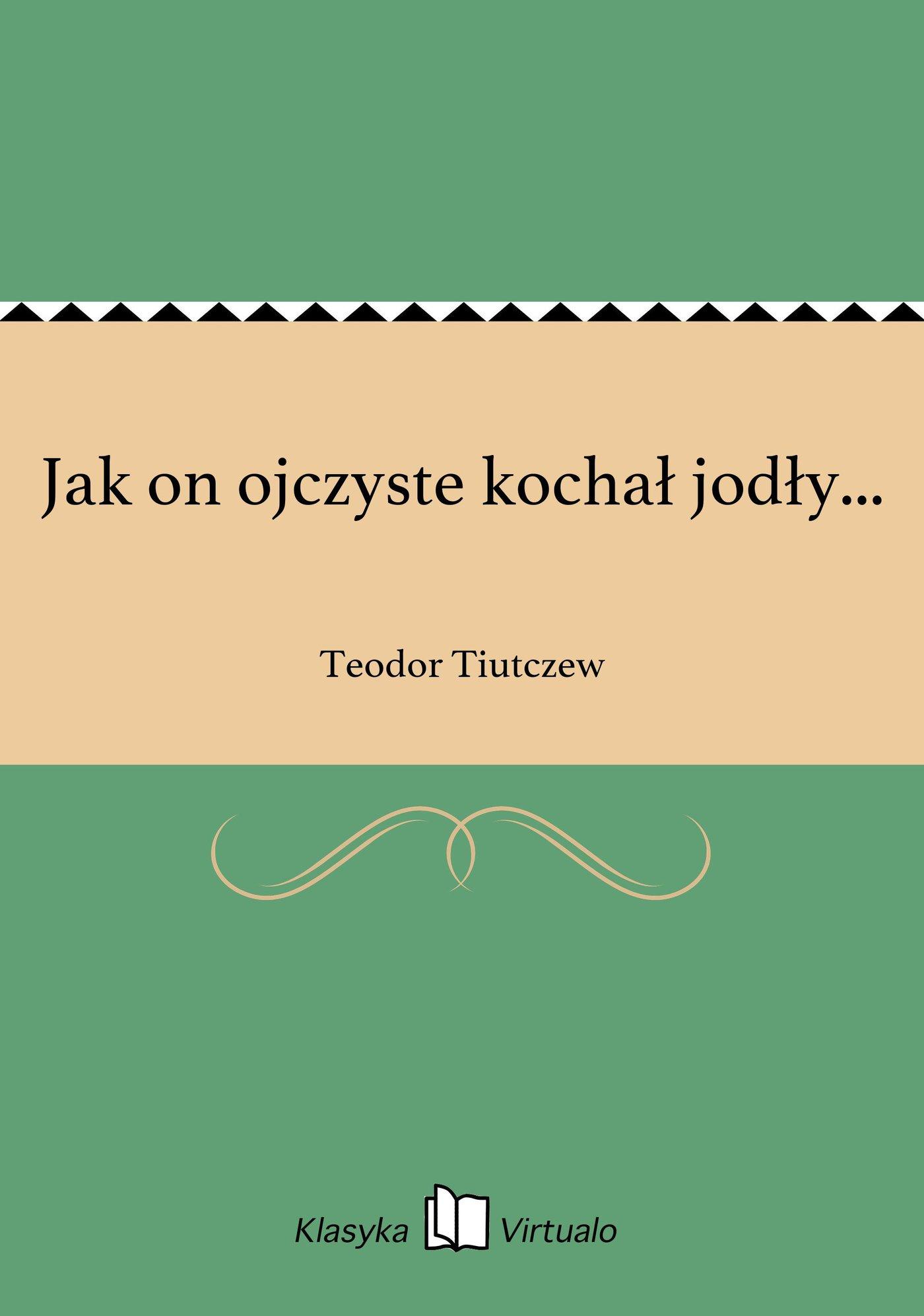 Jak on ojczyste kochał jodły... - Ebook (Książka EPUB) do pobrania w formacie EPUB