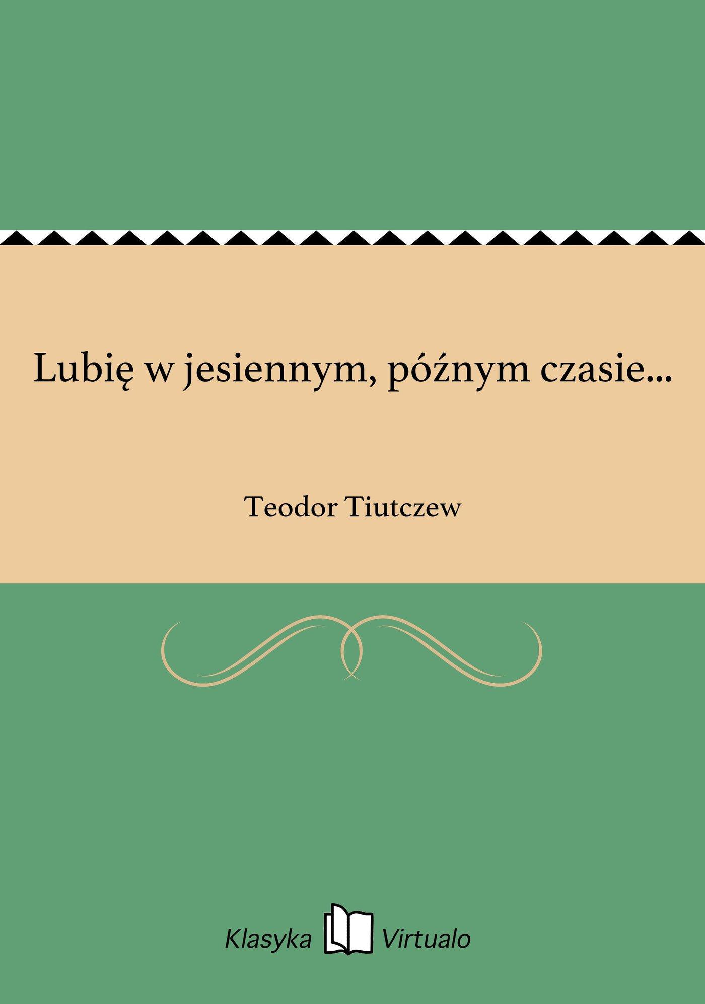 Lubię w jesiennym, późnym czasie... - Ebook (Książka EPUB) do pobrania w formacie EPUB