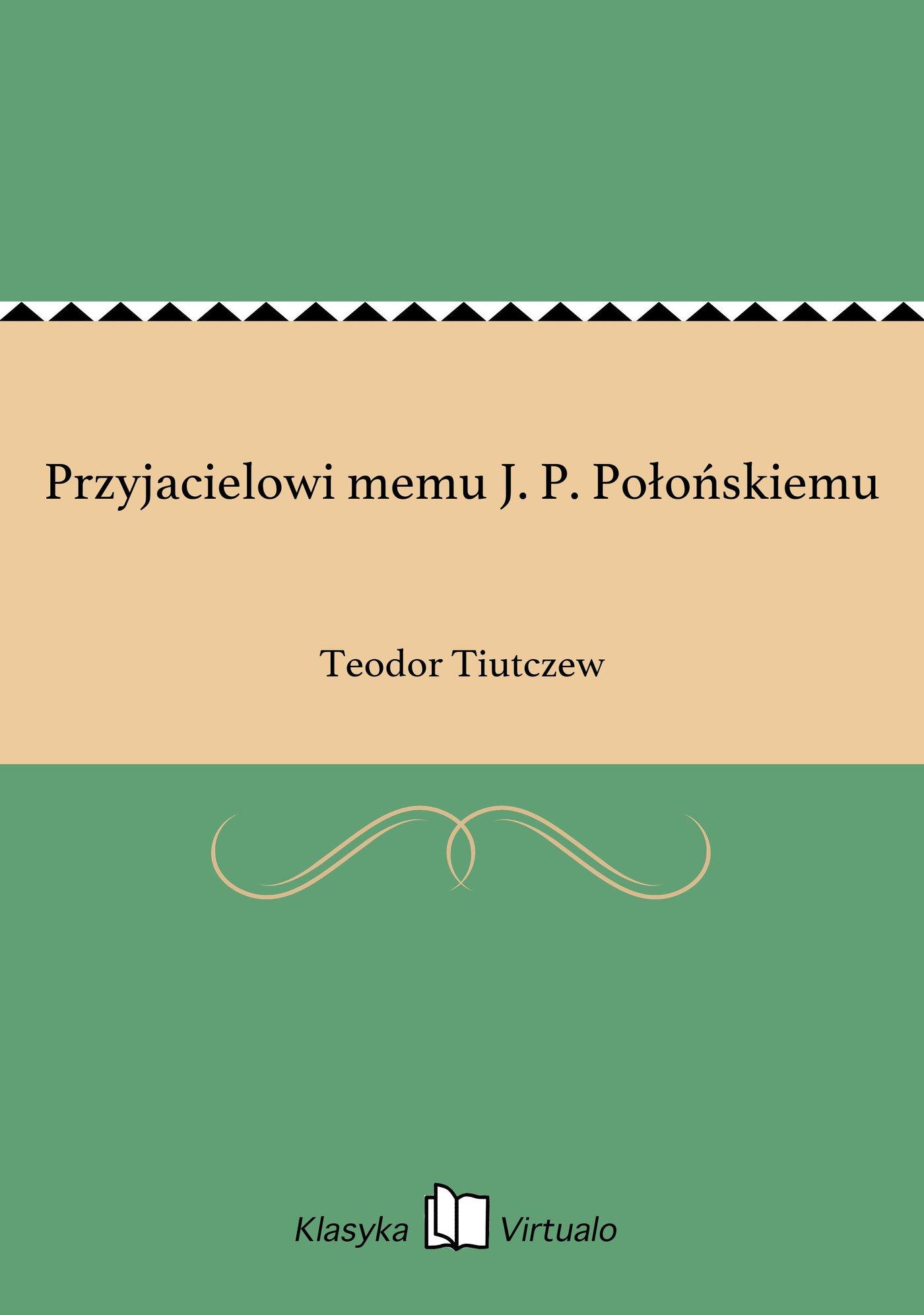 Przyjacielowi memu J. P. Połońskiemu - Ebook (Książka EPUB) do pobrania w formacie EPUB