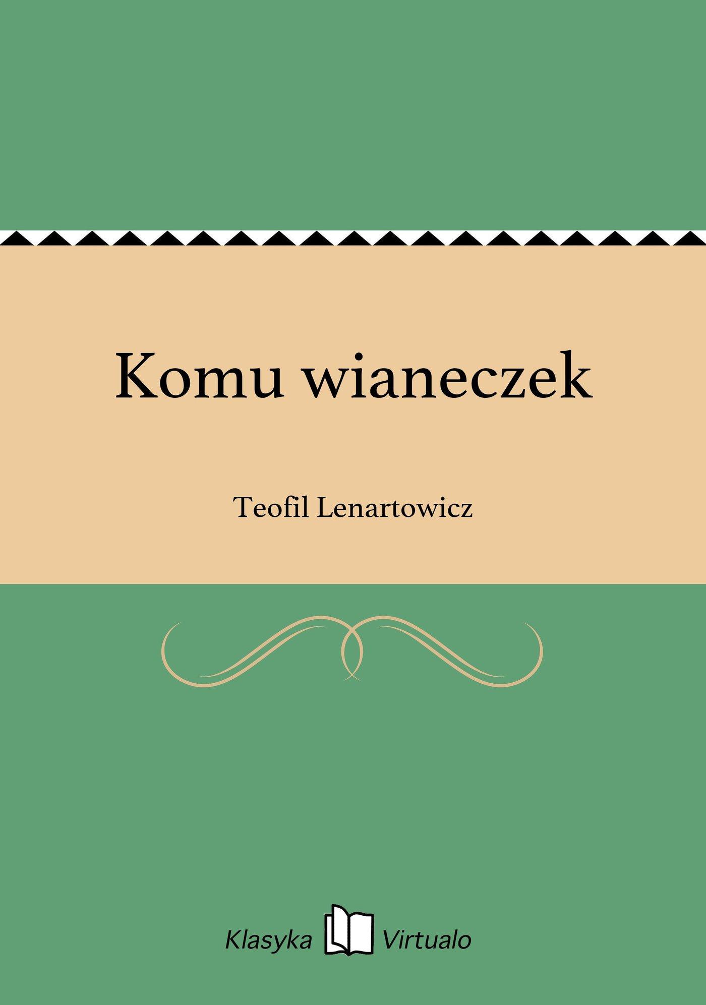Komu wianeczek - Ebook (Książka EPUB) do pobrania w formacie EPUB