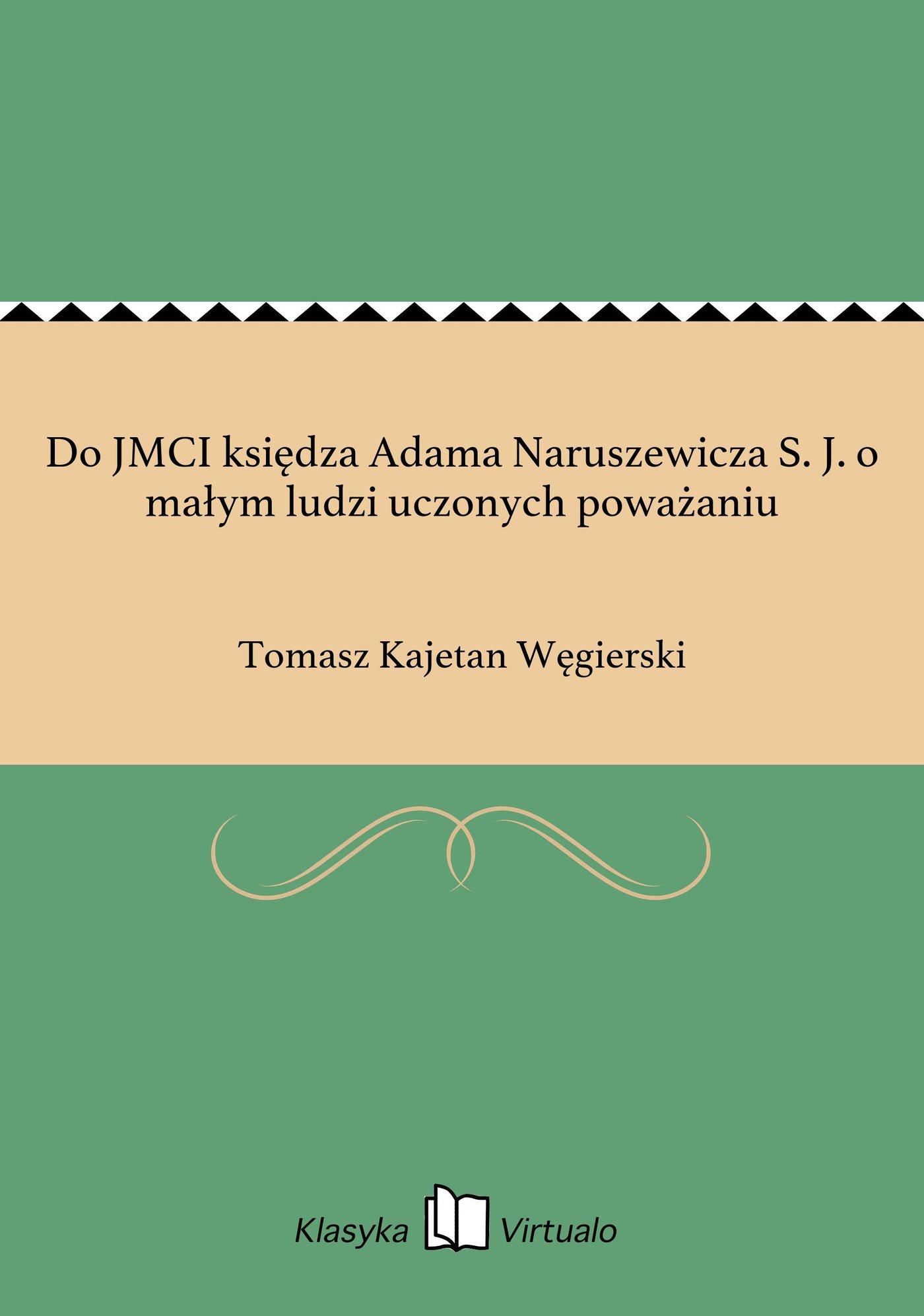 Do JMCI księdza Adama Naruszewicza S. J. o małym ludzi uczonych poważaniu - Ebook (Książka EPUB) do pobrania w formacie EPUB
