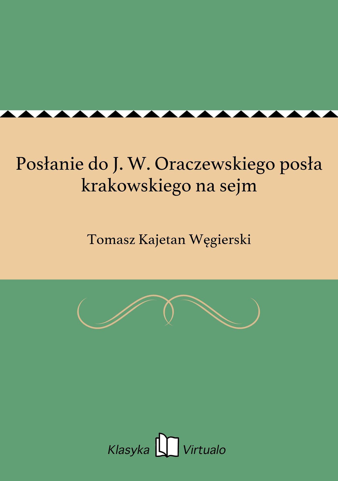 Posłanie do J. W. Oraczewskiego posła krakowskiego na sejm - Ebook (Książka EPUB) do pobrania w formacie EPUB