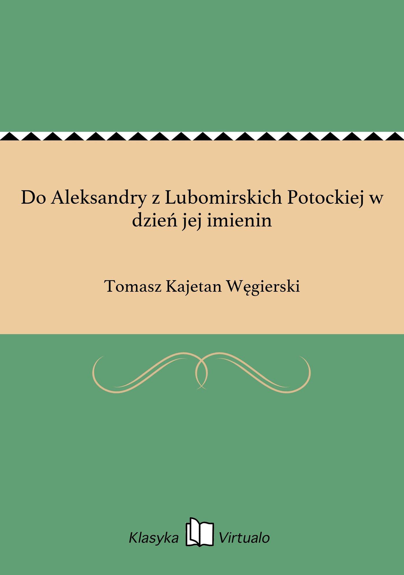 Do Aleksandry z Lubomirskich Potockiej w dzień jej imienin - Ebook (Książka EPUB) do pobrania w formacie EPUB