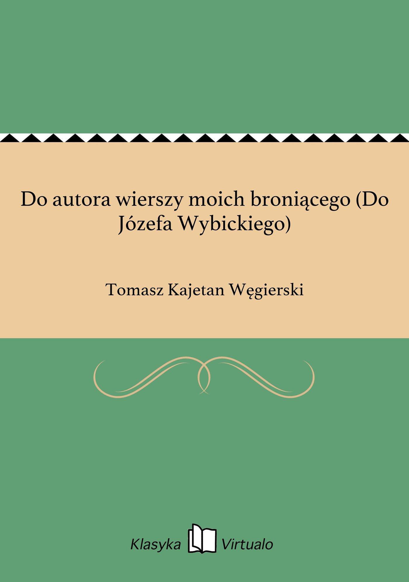 Do autora wierszy moich broniącego (Do Józefa Wybickiego) - Ebook (Książka EPUB) do pobrania w formacie EPUB