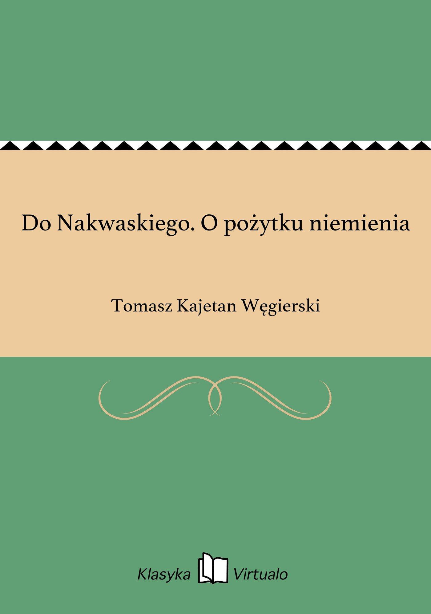 Do Nakwaskiego. O pożytku niemienia - Ebook (Książka EPUB) do pobrania w formacie EPUB