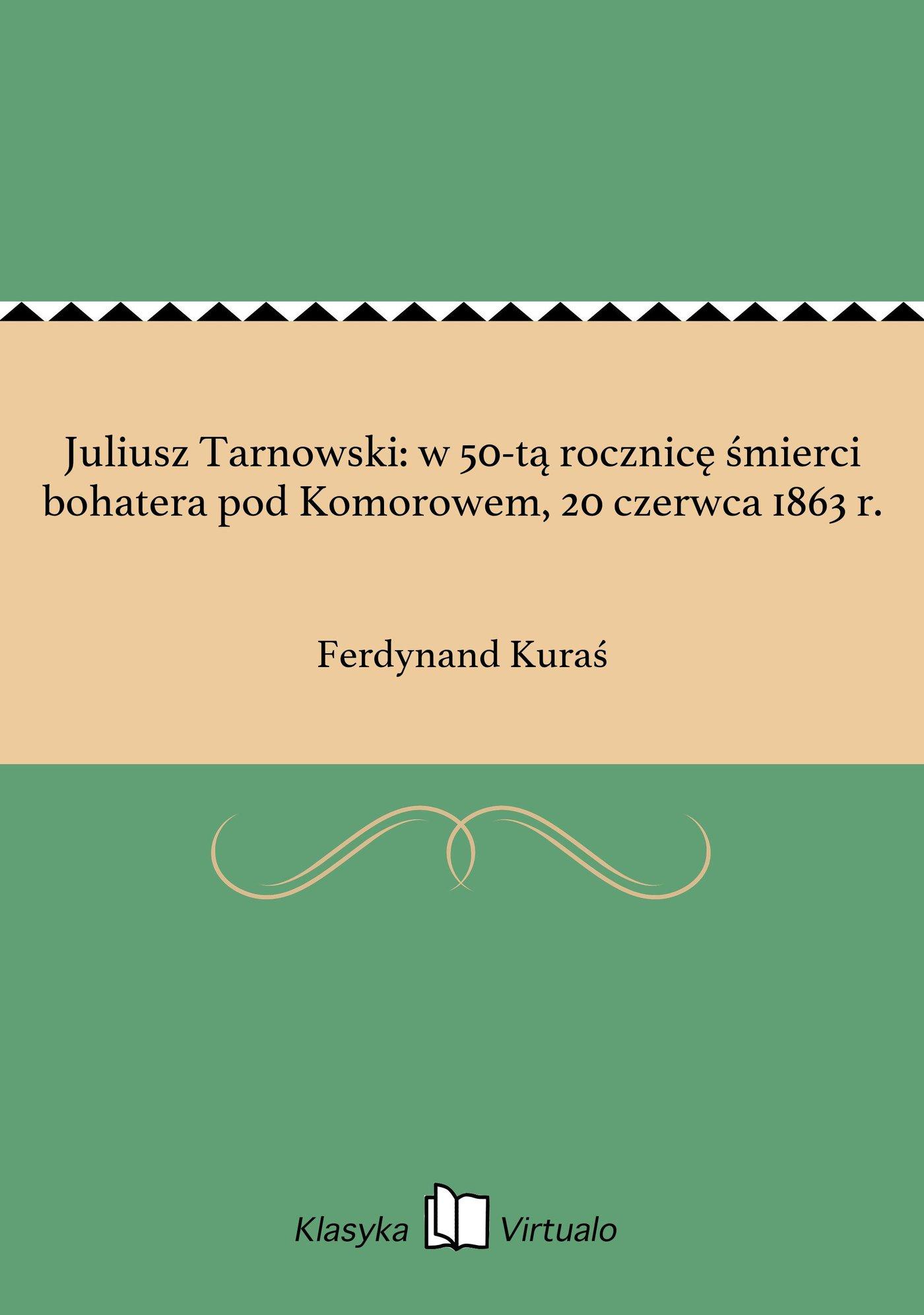 Juliusz Tarnowski: w 50-tą rocznicę śmierci bohatera pod Komorowem, 20 czerwca 1863 r. - Ebook (Książka EPUB) do pobrania w formacie EPUB