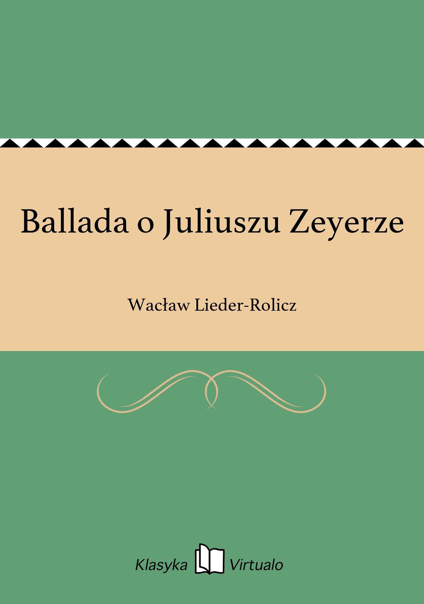 Ballada o Juliuszu Zeyerze - Ebook (Książka EPUB) do pobrania w formacie EPUB