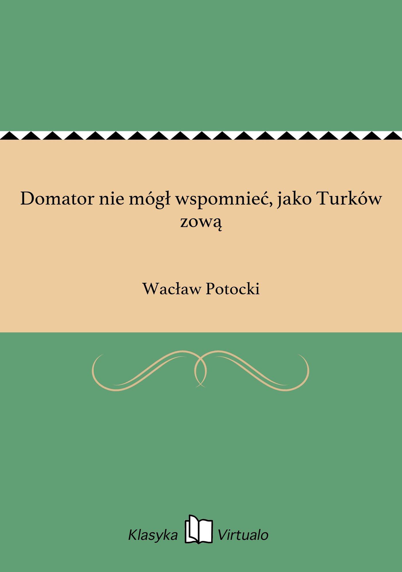 Domator nie mógł wspomnieć, jako Turków zową - Ebook (Książka EPUB) do pobrania w formacie EPUB