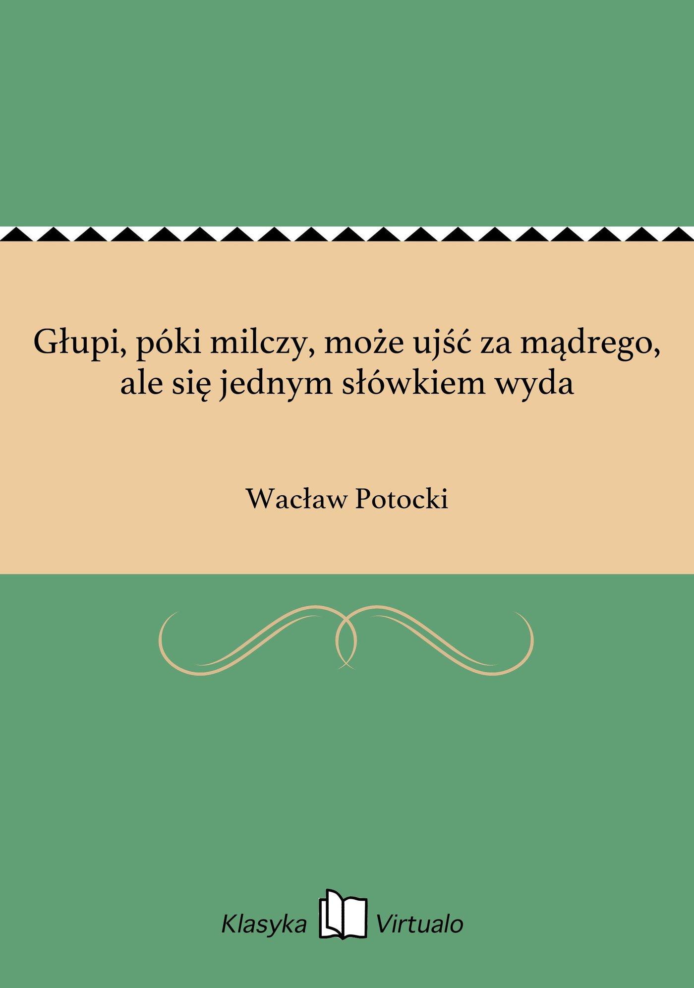 Głupi, póki milczy, może ujść za mądrego, ale się jednym słówkiem wyda - Ebook (Książka EPUB) do pobrania w formacie EPUB