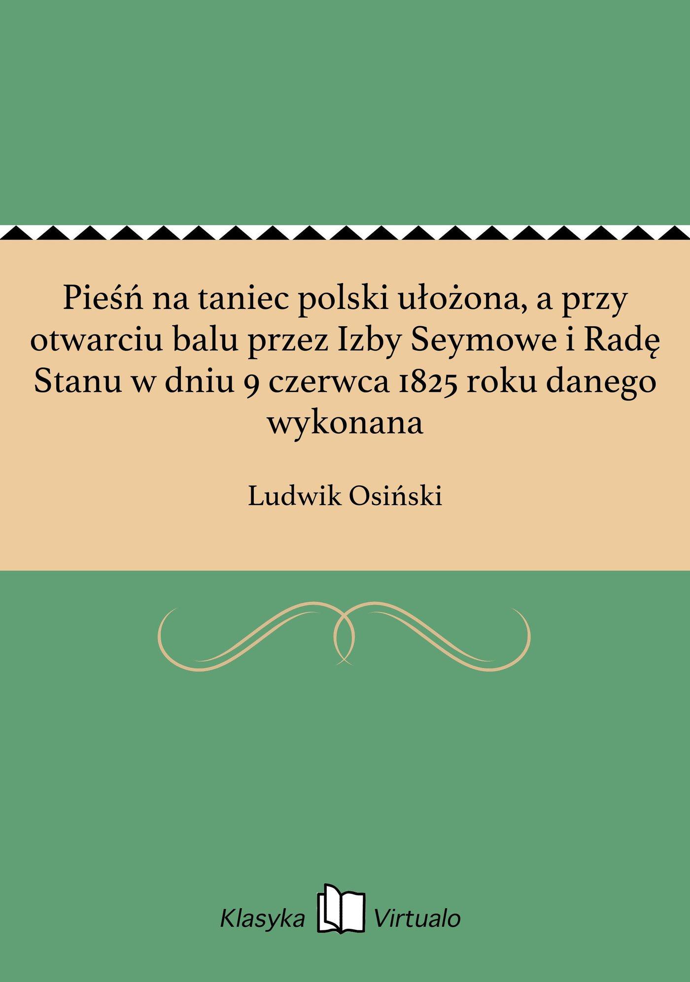 Pieśń na taniec polski ułożona, a przy otwarciu balu przez Izby Seymowe i Radę Stanu w dniu 9 czerwca 1825 roku danego wykonana - Ebook (Książka EPUB) do pobrania w formacie EPUB