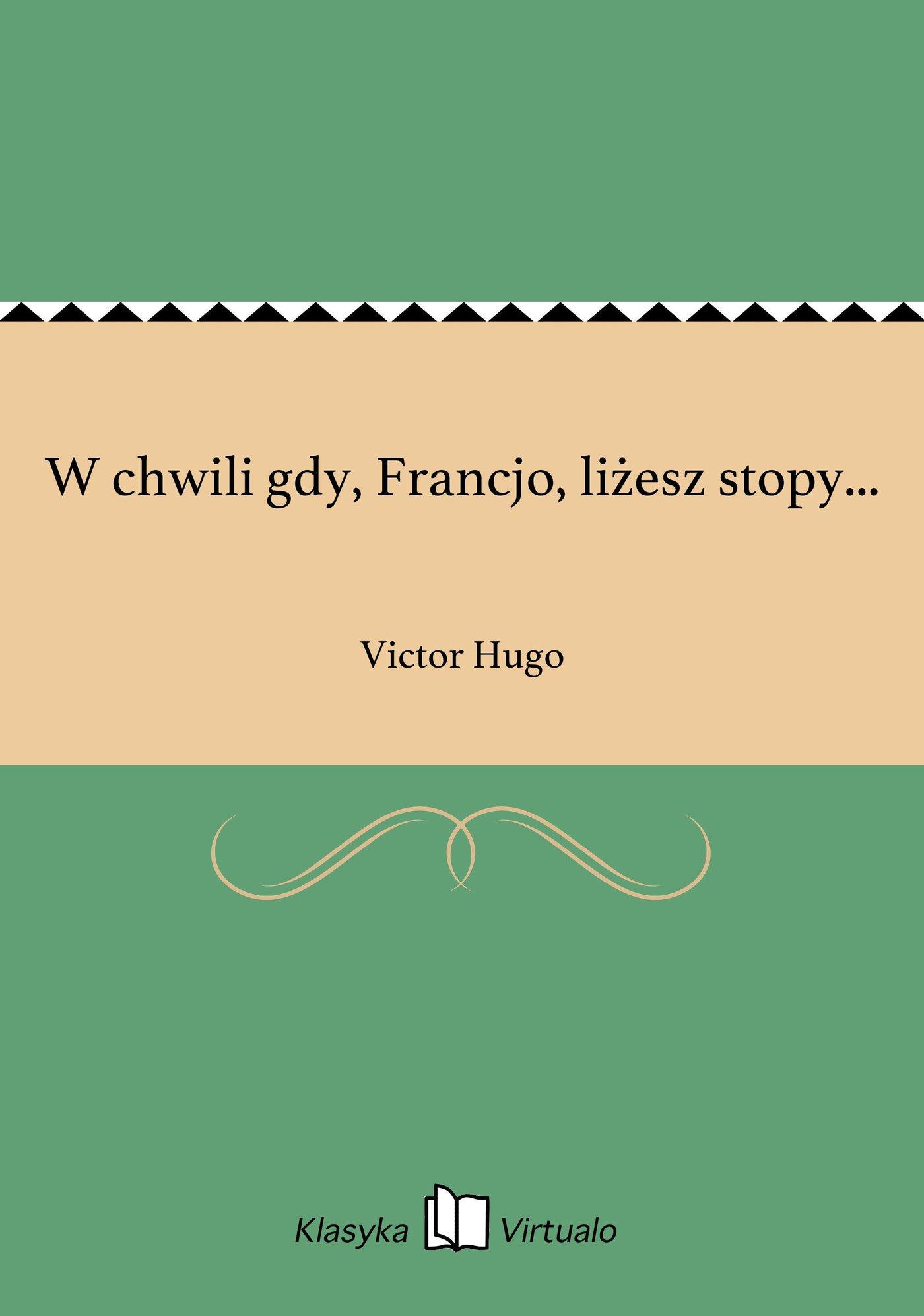 W chwili gdy, Francjo, liżesz stopy... - Ebook (Książka EPUB) do pobrania w formacie EPUB