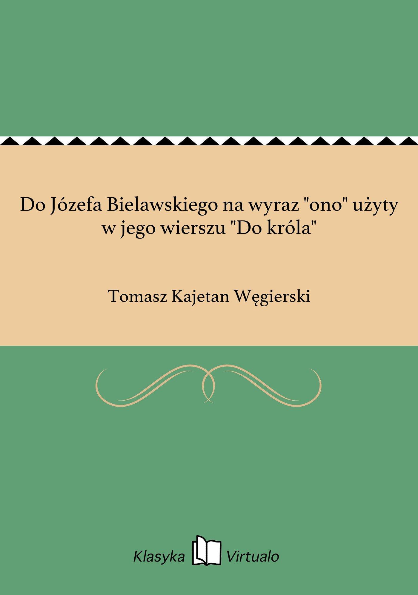 """Do Józefa Bielawskiego na wyraz """"ono"""" użyty w jego wierszu """"Do króla"""" - Ebook (Książka EPUB) do pobrania w formacie EPUB"""