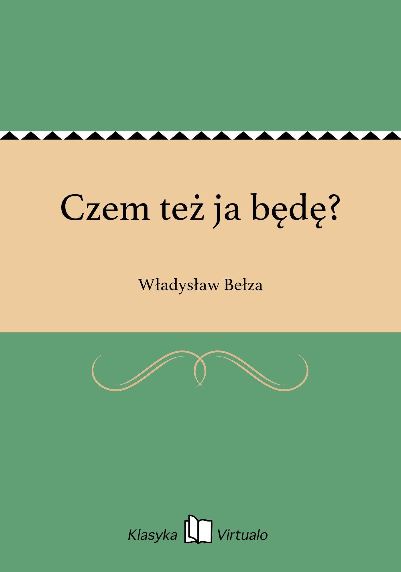 Czem też ja będę? - Ebook (Książka EPUB) do pobrania w formacie EPUB