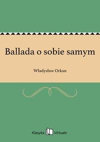 Ballada o sobie samym - Władysław Orkan - ebook