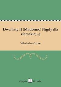 Dwa listy II (Madonno! Nigdy dla ziemskiej...)