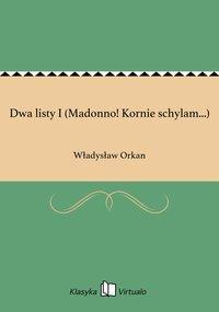 Dwa listy I (Madonno! Kornie schylam...)