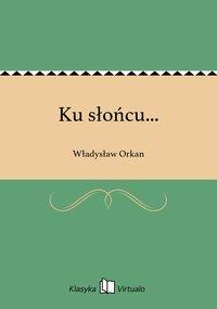 Ku słońcu... - Władysław Orkan - ebook