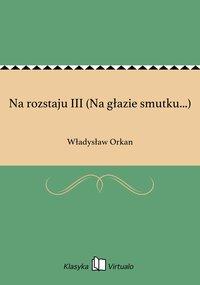 Na rozstaju III (Na głazie smutku...) - Władysław Orkan - ebook