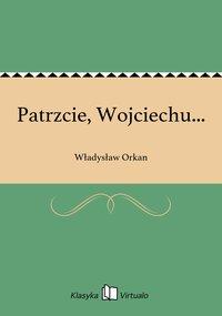 Patrzcie, Wojciechu...