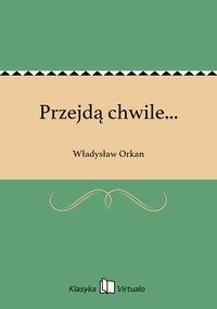 Przejdą chwile... - Władysław Orkan - ebook
